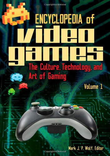 Encyclopedia of Video Games: The Culture, Technology, and Art of Gaming