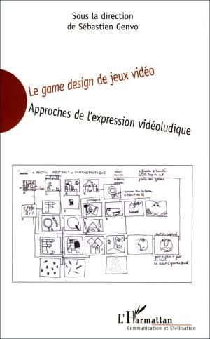 Le game design de jeux vidéo. Approches de l'expression vidéo-ludique